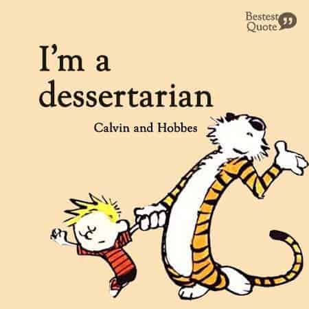 I'm a dessertarian. Calvin and Hobbes