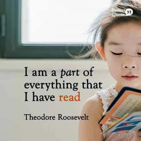 """I am a part of everything that I have read."" Theodore Roosevelt"