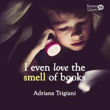 """I even love the smell of books"". Adriana Trigiani"