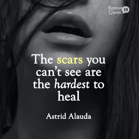 """The scars you can't see are the hardest to heal."" Astrid Alauda"